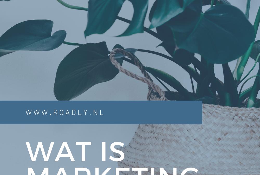 Wat is marketing nou eigenlijk?